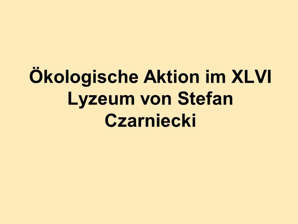 Ökologische Aktion im XLVI Lyzeum von Stefan Czarniecki