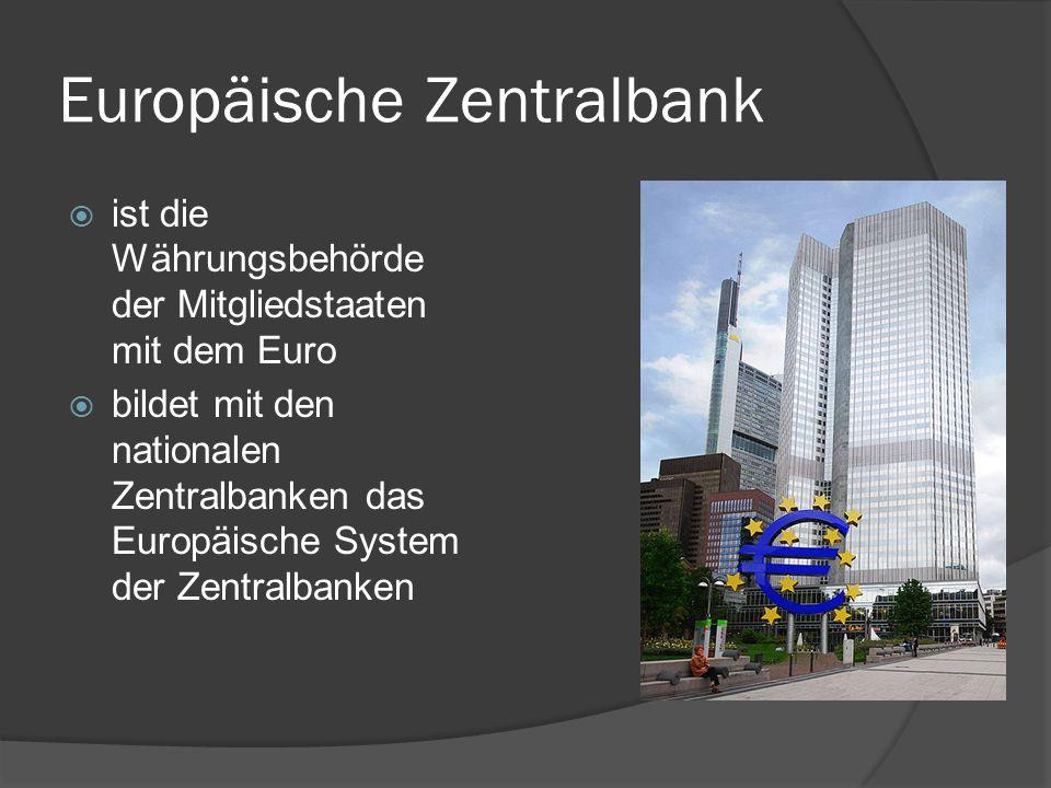 Europäische Zentralbank ist die Währungsbehörde der Mitgliedstaaten mit dem Euro bildet mit den nationalen Zentralbanken das Europäische System der Ze