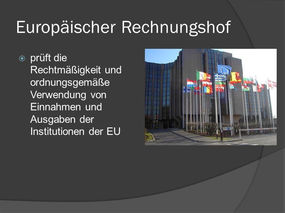 Europäischer Rechnungshof prüft die Rechtmäßigkeit und ordnungsgemäße Verwendung von Einnahmen und Ausgaben der Institutionen der EU