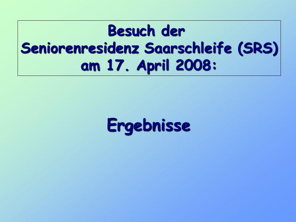Besuch der Seniorenresidenz Saarschleife (SRS) am 17. April 2008: Ergebnisse