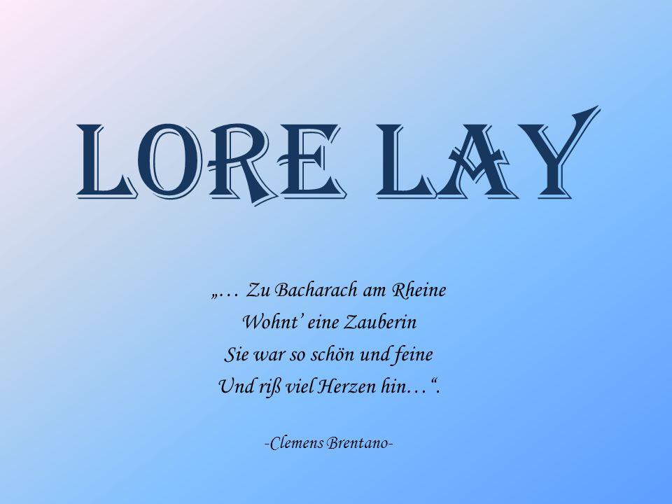 … Zu Bacharach am Rheine Wohnt eine Zauberin Sie war so schön und feine Und riß viel Herzen hin…. -Clemens Brentano- Lore Lay