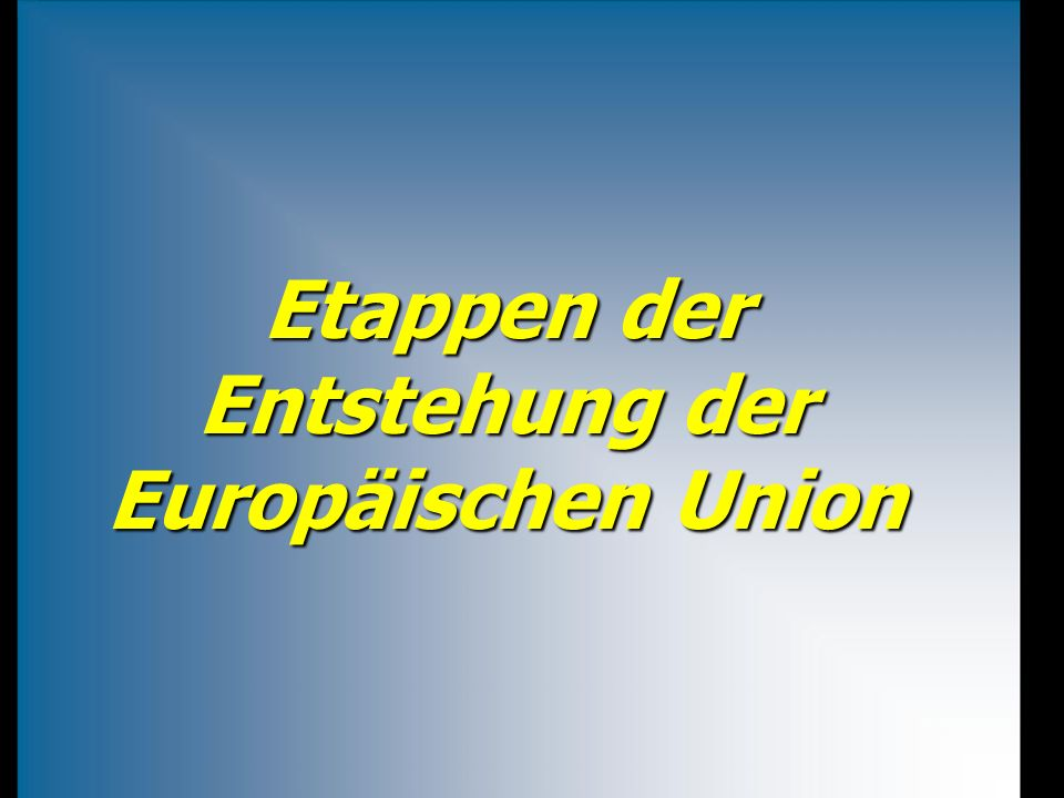 Etappen der Entstehung der Europäischen Union