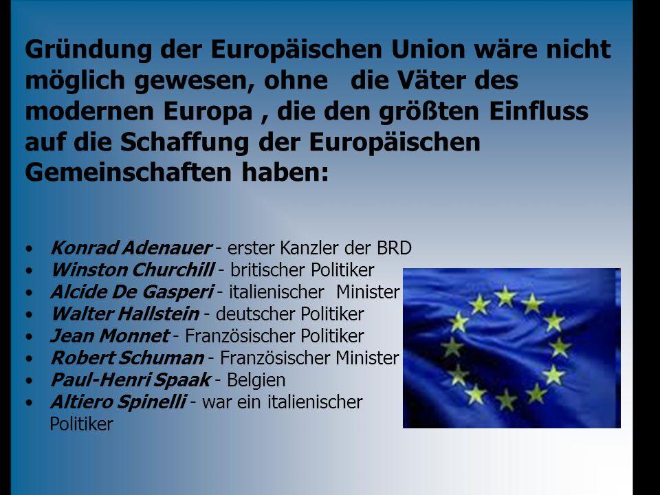 Gründung der Europäischen Union wäre nicht möglich gewesen, ohne die Väter des modernen Europa, die den größten Einfluss auf die Schaffung der Europäi