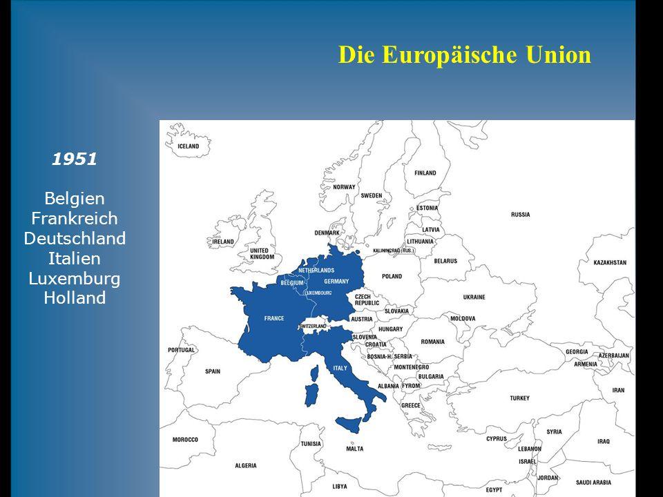 Die Europäische Union 1951 Belgien Frankreich Deutschland Italien Luxemburg Holland
