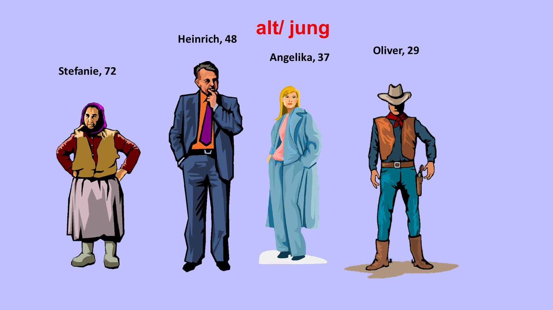 Stefanie, 72 Heinrich, 48 Angelika, 37 Oliver, 29 alt/ jung