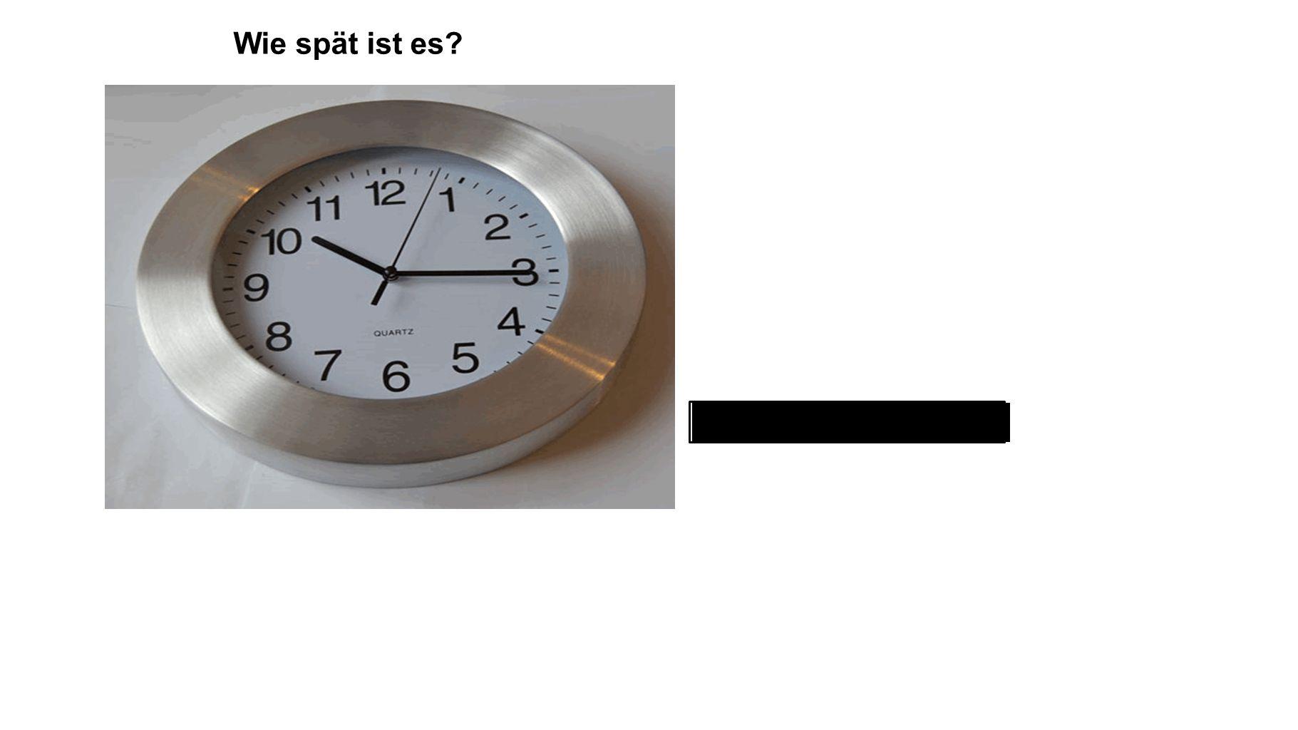 fünfzehn nach zehn Wie spät ist es?