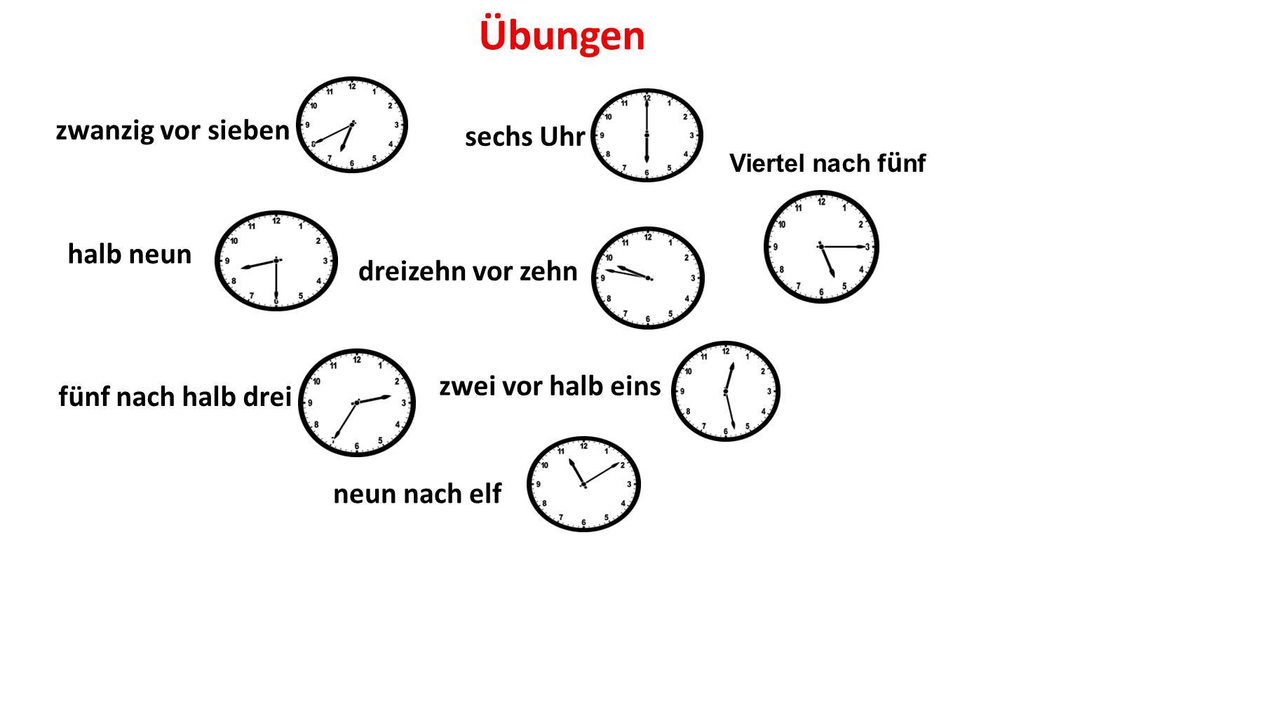 Übungen halb neun zwanzig vor sieben fünf nach halb drei sechs Uhr dreizehn vor zehn zwei vor halb eins neun nach elf Viertel nach f ü nf