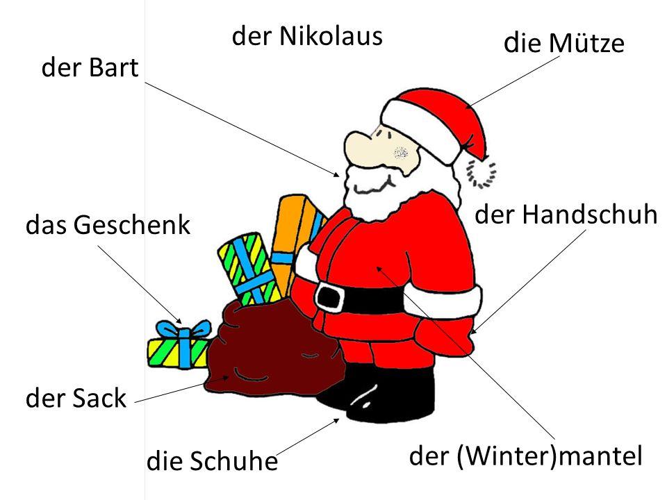 d ie Mütze der Bart der (Winter)mantel das Geschenk der Sack der Handschuh die Schuhe der Nikolaus