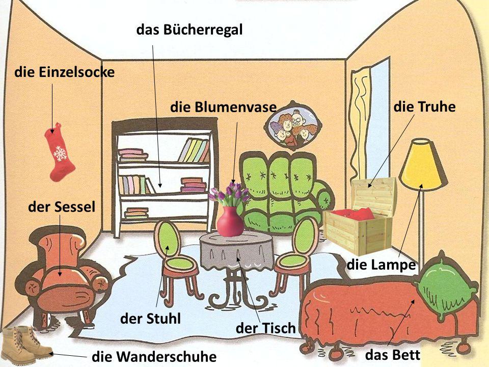 das Bücherregal die Blumenvase das Bett die Wanderschuhe die Lampe der Sessel der Tisch die Truhe die Einzelsocke der Stuhl