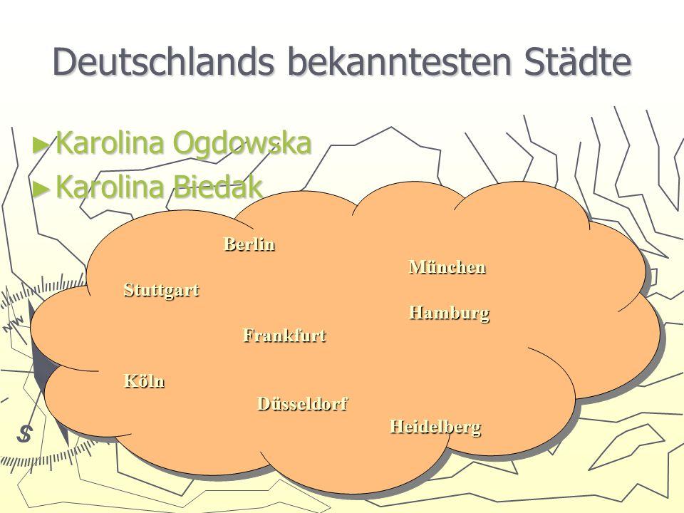 Deutschlands bekanntesten Städte Karolina Ogdowska Karolina Ogdowska Karolina Biedak Karolina Biedak Berlin München Stuttgart München Stuttgart Hambur