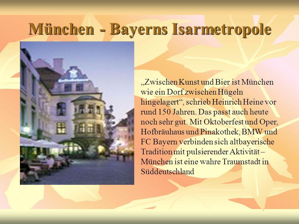 München - Bayerns Isarmetropole Zwischen Kunst und Bier ist München wie ein Dorf zwischen Hügeln hingelagert, schrieb Heinrich Heine vor rund 150 Jahr