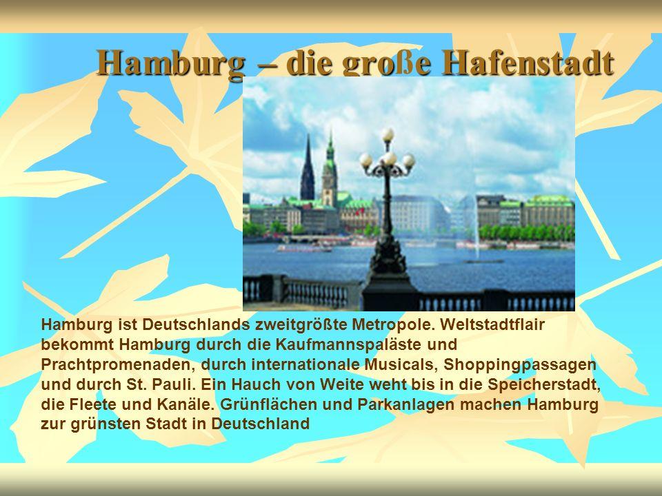 Hamburg – die groe Hafenstadt Hamburg – die große Hafenstadt Hamburg ist Deutschlands zweitgrößte Metropole. Weltstadtflair bekommt Hamburg durch die