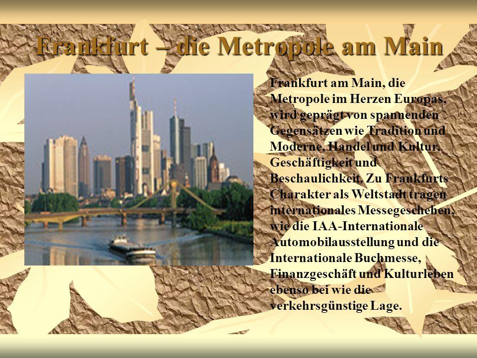 Frankfurt – die Metropole am Main Frankfurt am Main, die Metropole im Herzen Europas, wird geprägt von spannenden Gegensätzen wie Tradition und Modern