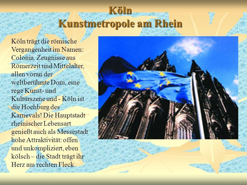 Köln Kunstmetropole am Rhein Köln trägt die römische Vergangenheit im Namen: Colonia. Zeugnisse aus Römerzeit und Mittelalter, allen voran der weltber