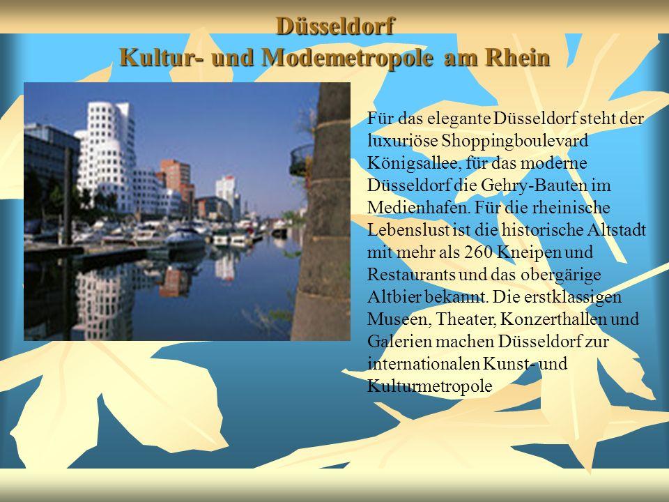 Düsseldorf Kultur- und Modemetropole am Rhein Für das elegante Düsseldorf steht der luxuriöse Shoppingboulevard Königsallee, für das moderne Düsseldor