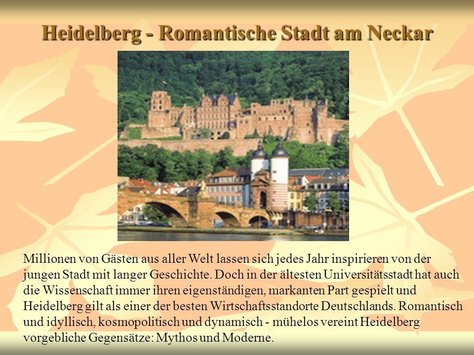 Heidelberg - Romantische Stadt am Neckar Millionen von Gästen aus aller Welt lassen sich jedes Jahr inspirieren von der jungen Stadt mit langer Geschi