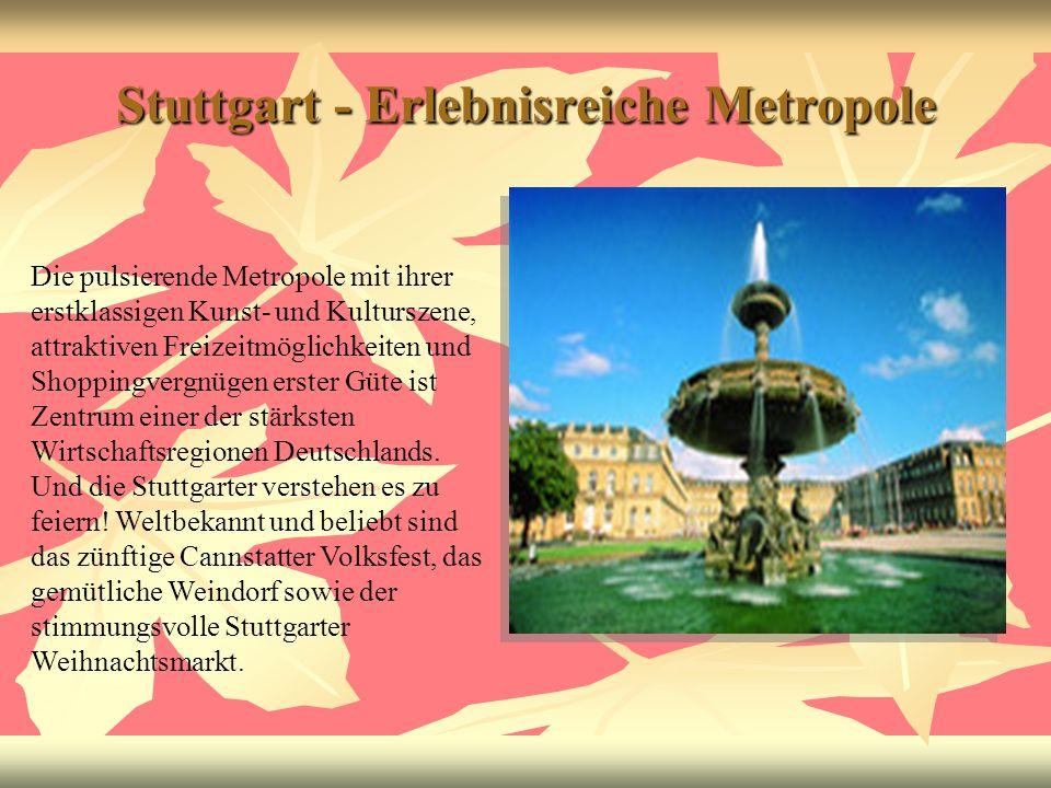 Stuttgart - Erlebnisreiche Metropole Die pulsierende Metropole mit ihrer erstklassigen Kunst- und Kulturszene, attraktiven Freizeitmöglichkeiten und S