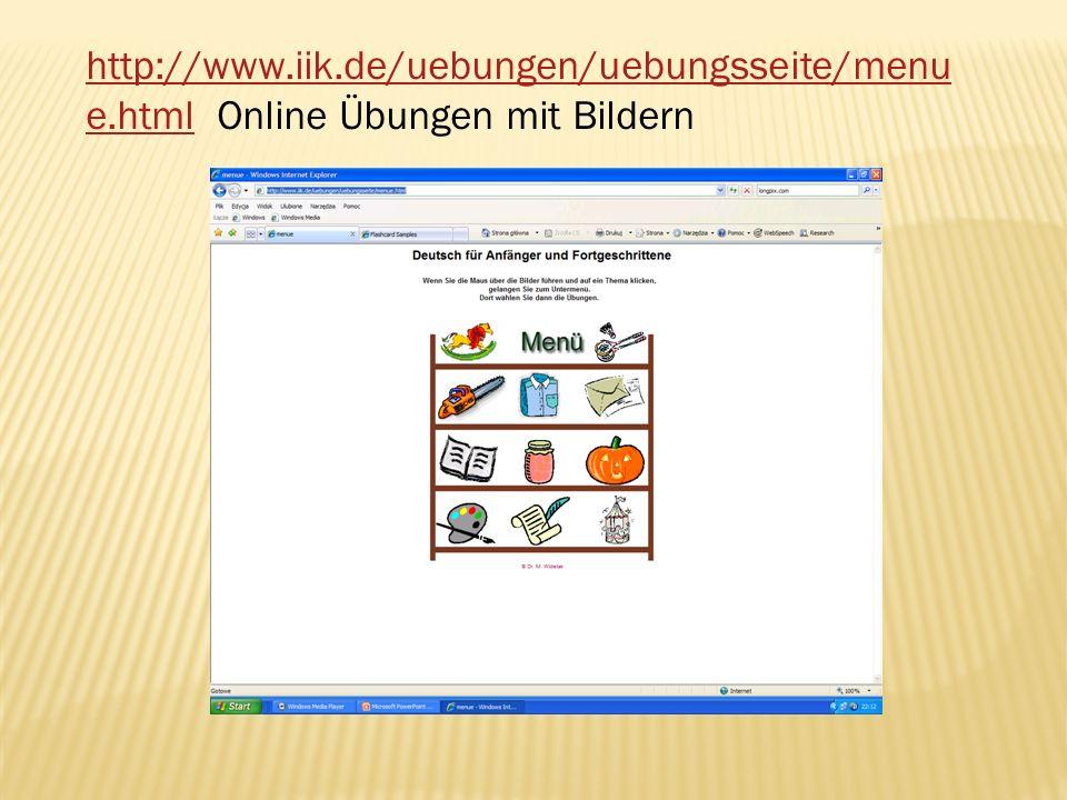 http://www.iik.de/uebungen/uebungsseite/menu e.htmlhttp://www.iik.de/uebungen/uebungsseite/menu e.html Online Übungen mit Bildern