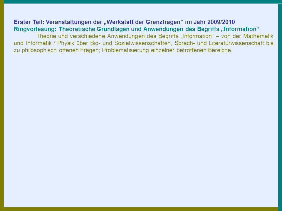 Erster Teil: Veranstaltungen der Werkstatt der Grenzfragen im Jahr 2009/2010 Ringvorlesung: Theoretische Grundlagen und Anwendungen des Begriffs Infor