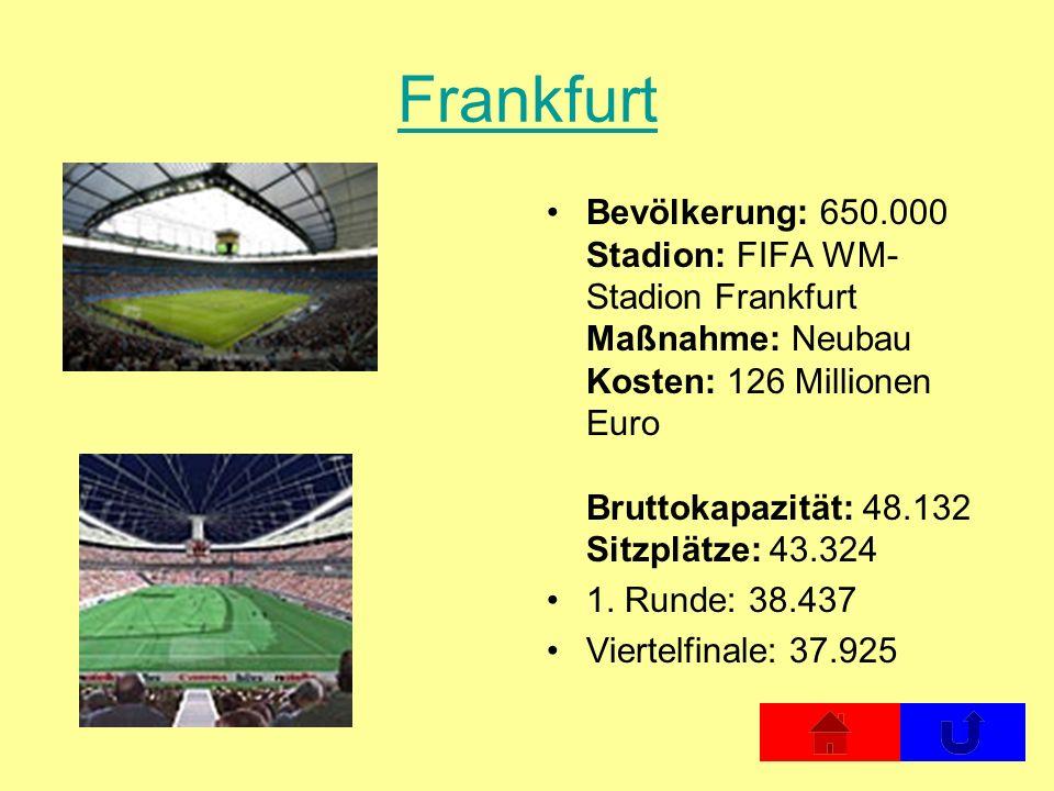 Frankfurt Bevölkerung: 650.000 Stadion: FIFA WM- Stadion Frankfurt Maßnahme: Neubau Kosten: 126 Millionen Euro Bruttokapazität: 48.132 Sitzplätze: 43.