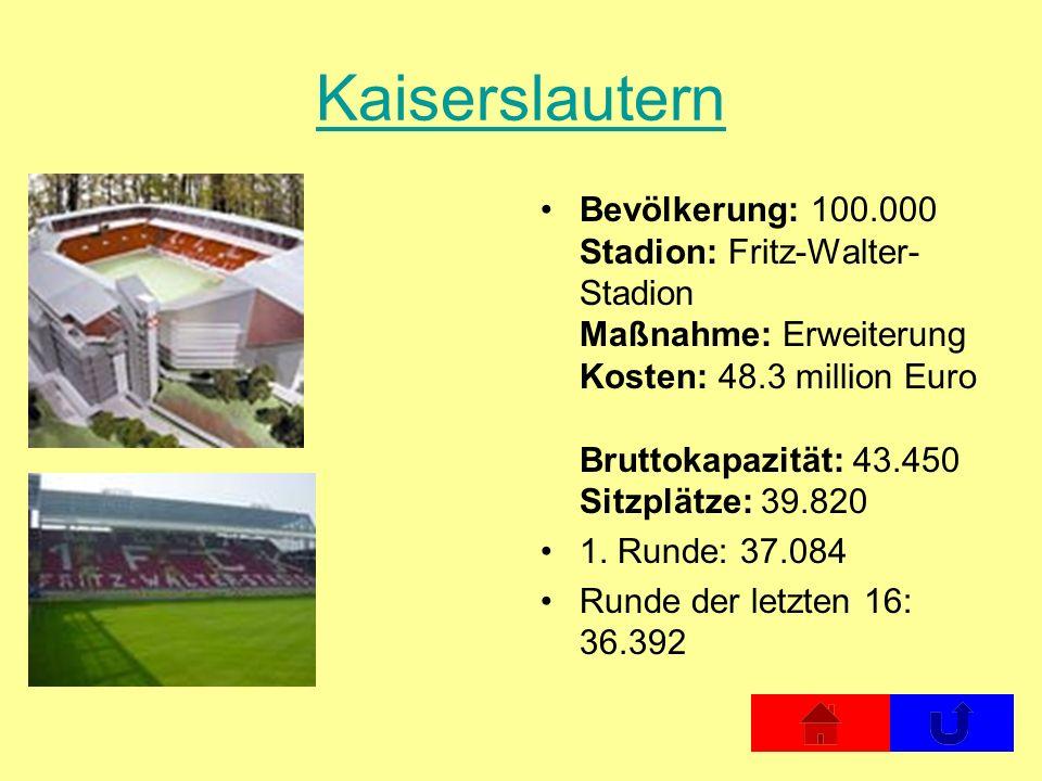 Kaiserslautern Bevölkerung: 100.000 Stadion: Fritz-Walter- Stadion Maßnahme: Erweiterung Kosten: 48.3 million Euro Bruttokapazität: 43.450 Sitzplätze: