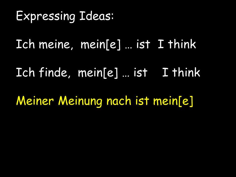 Expressing Ideas: Ich meine, mein[e] … ist I think Ich finde, mein[e] … ist I think Meiner Meinung nach ist mein[e]