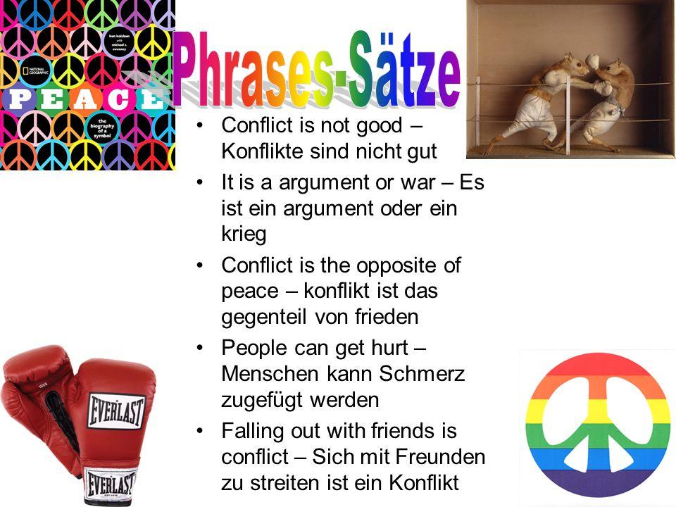 Conflict is not good – Konflikte sind nicht gut It is a argument or war – Es ist ein argument oder ein krieg Conflict is the opposite of peace – konfl