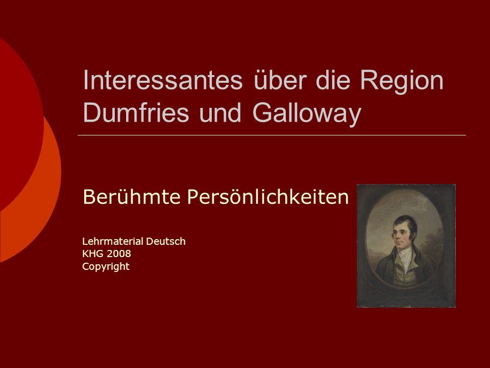 Interessantes über die Region Dumfries und Galloway Berühmte Persönlichkeiten Lehrmaterial Deutsch KHG 2008 Copyright