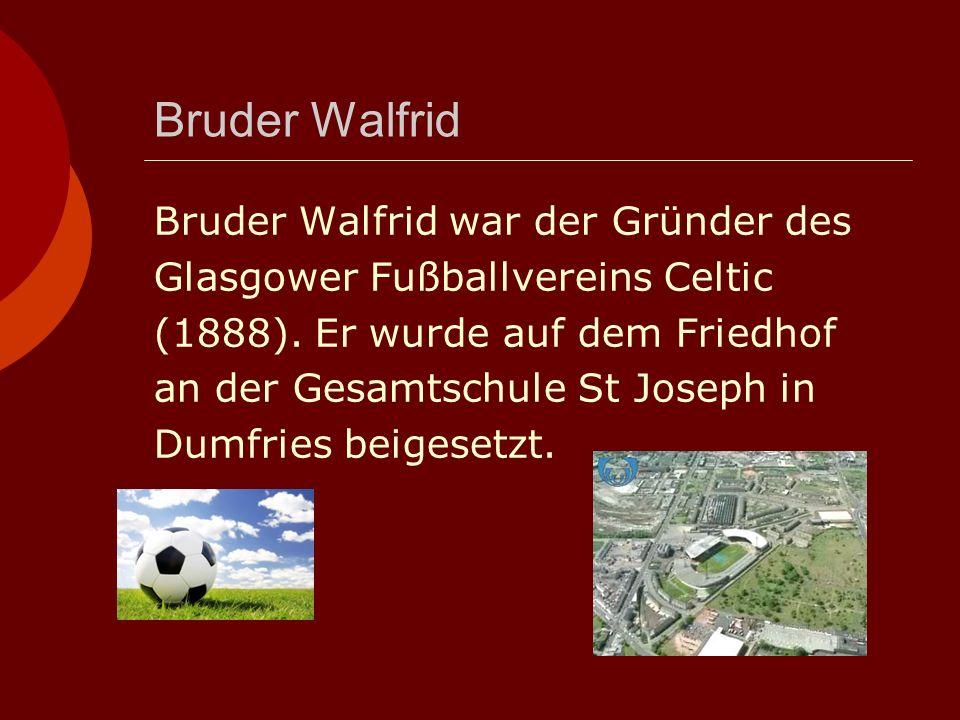 Bruder Walfrid Bruder Walfrid war der Gründer des Glasgower Fußballvereins Celtic (1888).