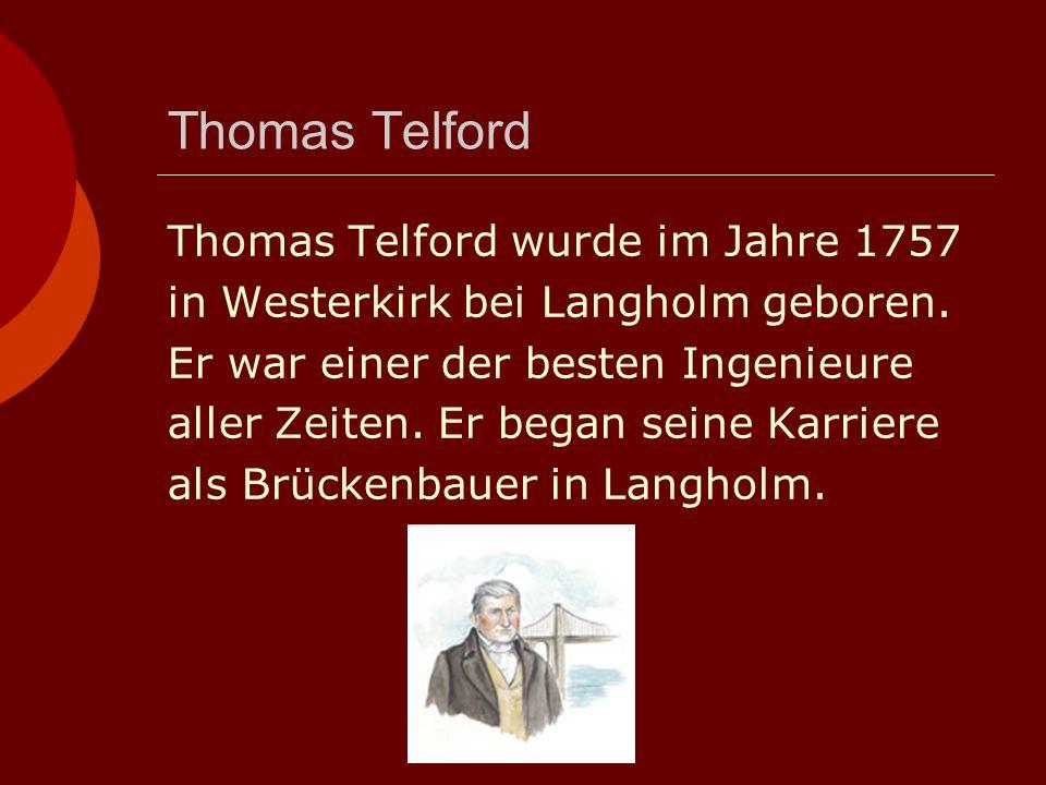 Thomas Telford Thomas Telford wurde im Jahre 1757 in Westerkirk bei Langholm geboren.