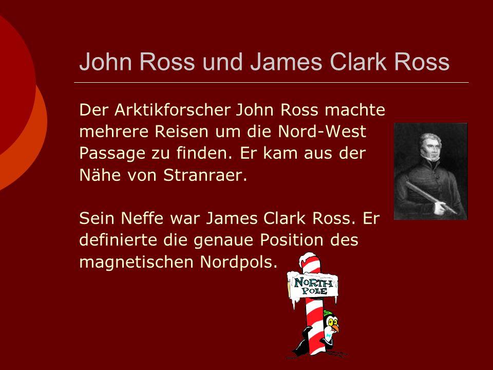 John Ross und James Clark Ross Der Arktikforscher John Ross machte mehrere Reisen um die Nord-West Passage zu finden.