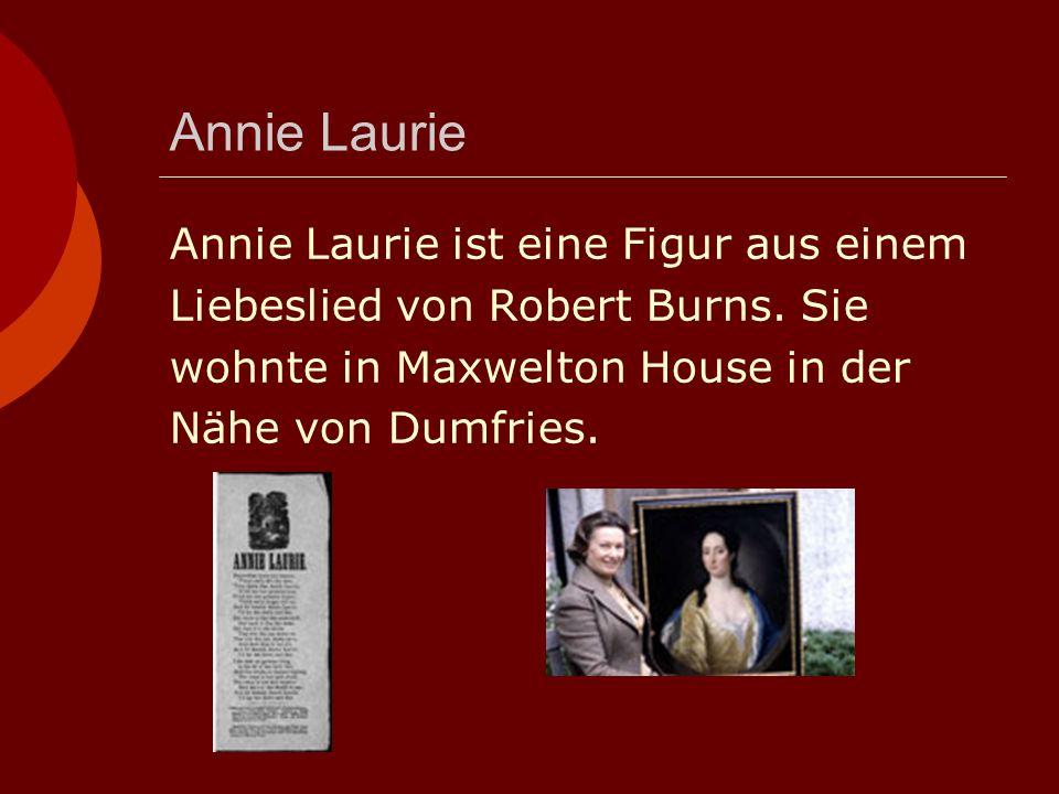 Annie Laurie Annie Laurie ist eine Figur aus einem Liebeslied von Robert Burns.