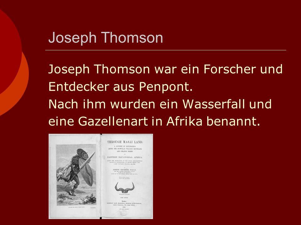 Joseph Thomson Joseph Thomson war ein Forscher und Entdecker aus Penpont.