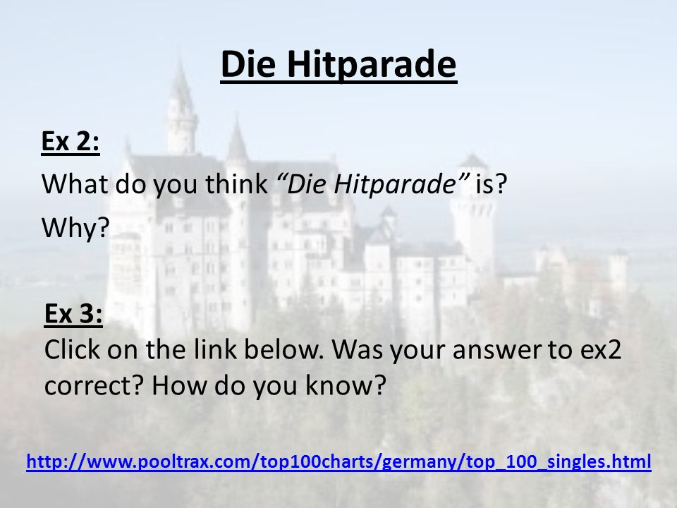 http://www.pooltrax.com/top100charts /germany/top_100_singles.html Ex 4: Using the website above answer the following questions.