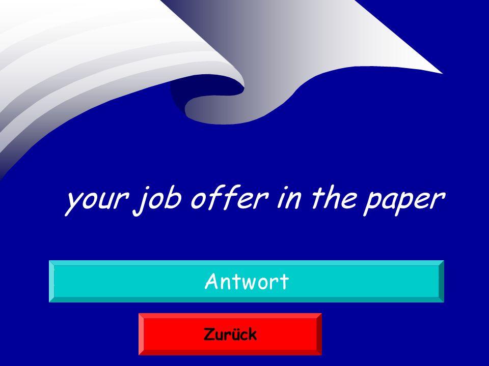 Ihr Stellenangebot in der Zeitung Antwort Zurück your job offer in the paper