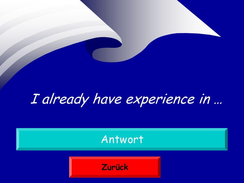 Ich habe schon Erfahrung in … Antwort Zurück I already have experience in …