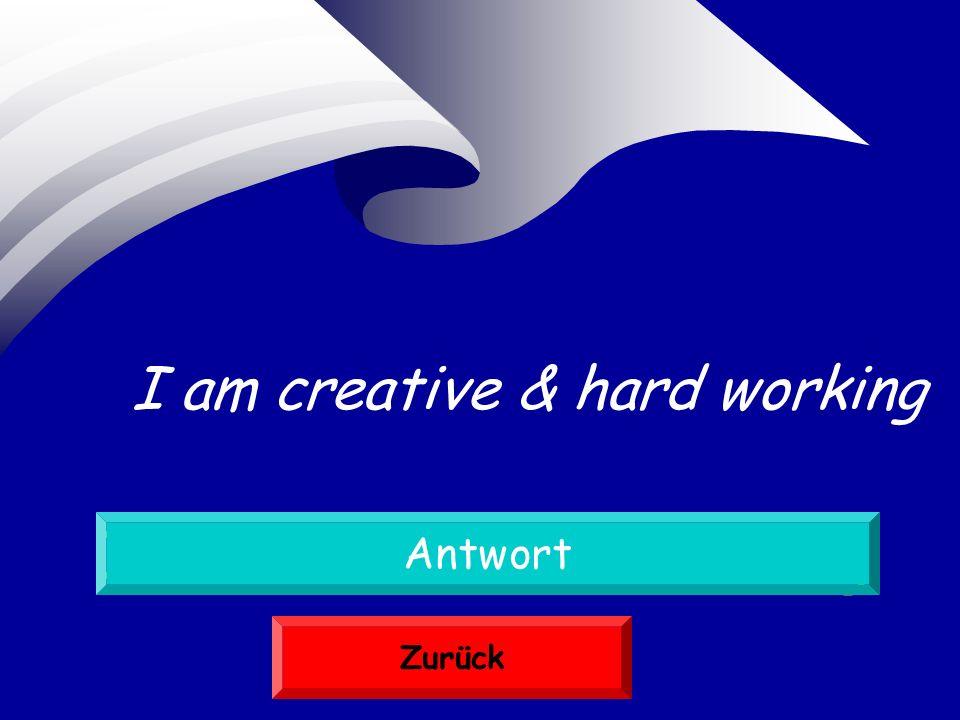 Ich bin kreativ und fleißig Antwort Zurück I am creative & hard working
