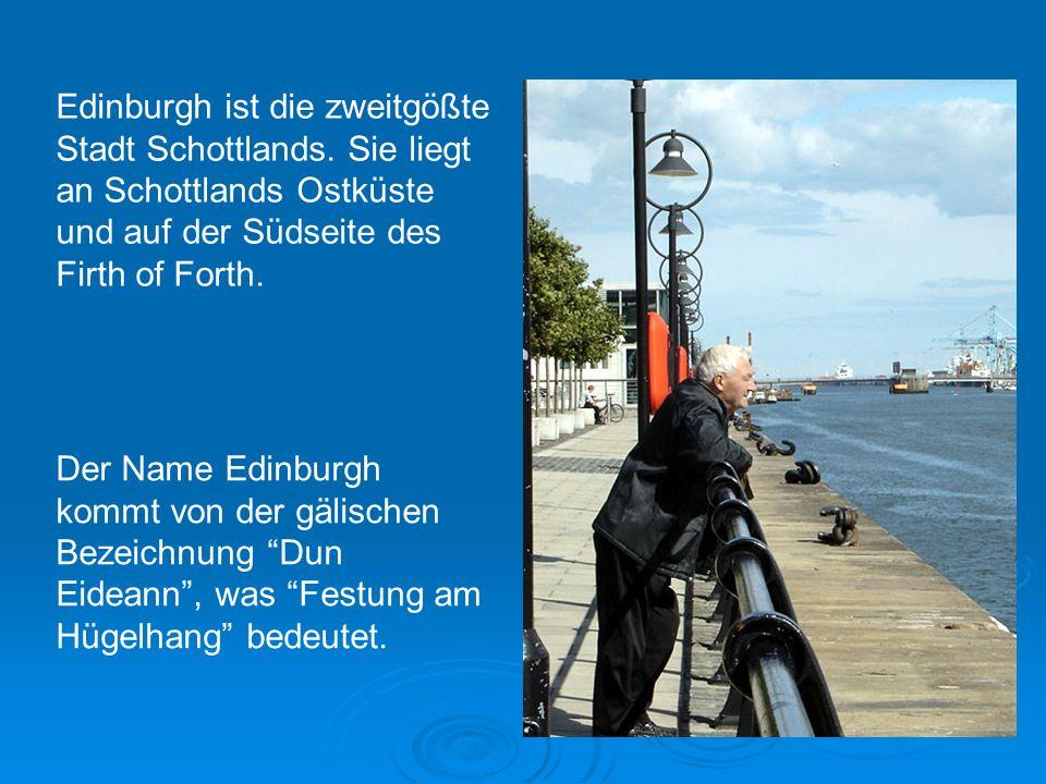 Der Name Edinburgh kommt von der gälischen Bezeichnung Dun Eideann, was Festung am Hügelhang bedeutet. Edinburgh ist die zweitgößte Stadt Schottlands.