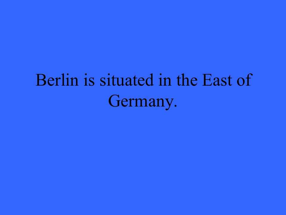 Berlin is situated in the East of Germany.