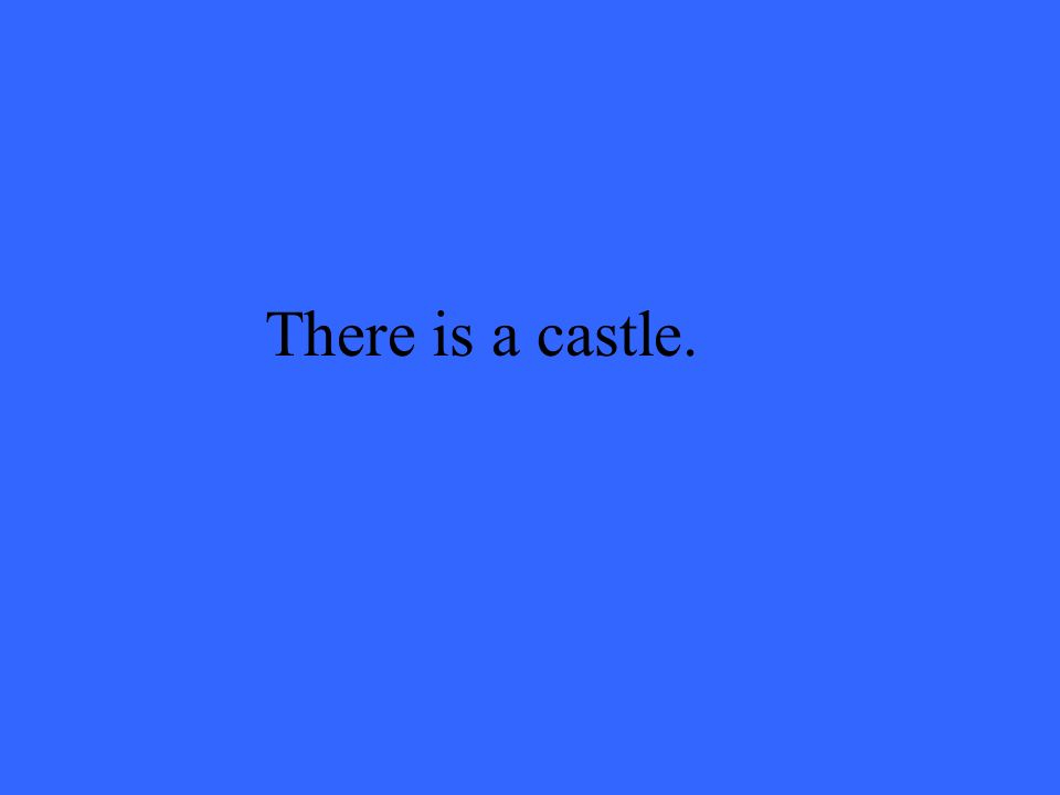 There is a castle.