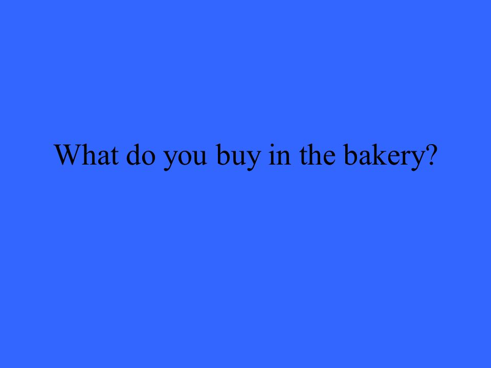 What do you buy in the bakery