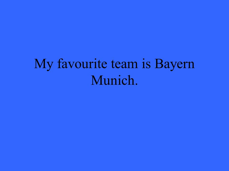My favourite team is Bayern Munich.
