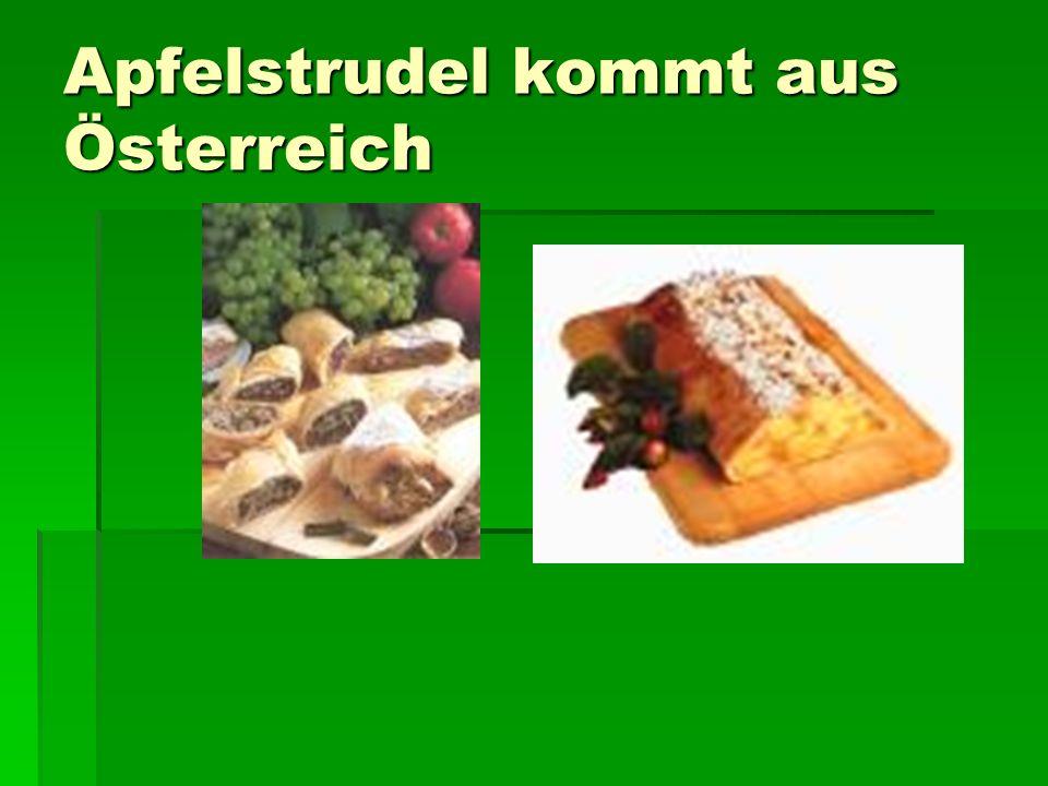 Apfelstrudel kommt aus Österreich