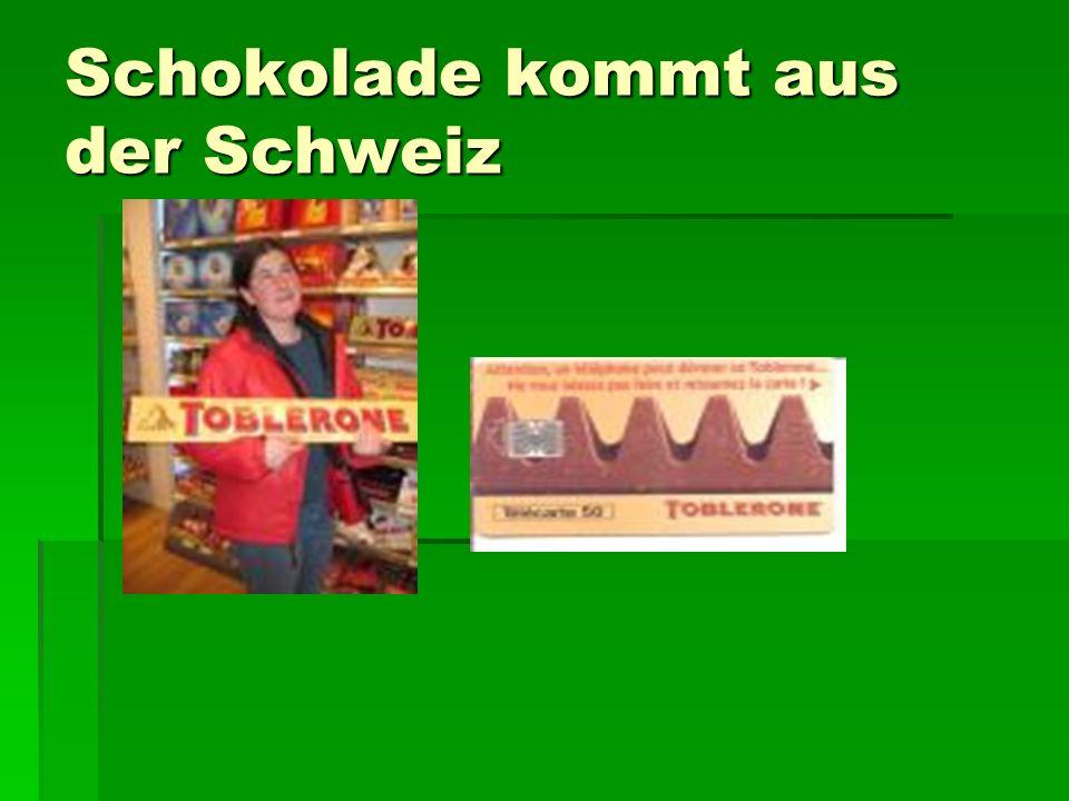 Schokolade kommt aus der Schweiz
