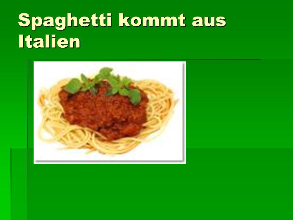 Spaghetti kommt aus Italien