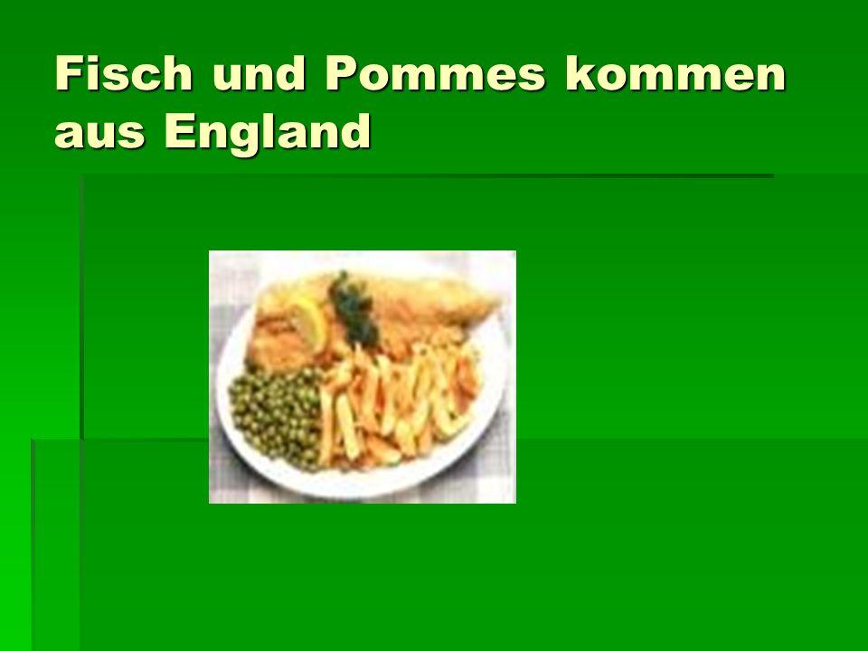 Fisch und Pommes kommen aus England