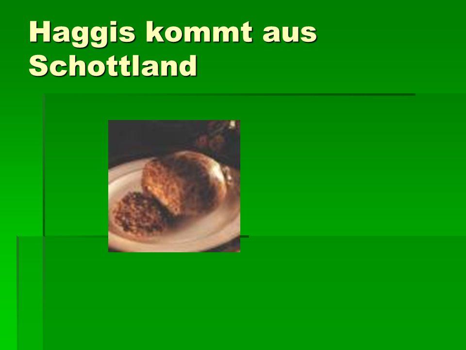 Haggis kommt aus Schottland
