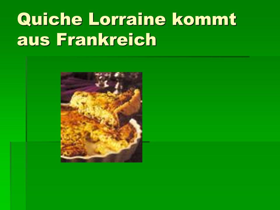 Quiche Lorraine kommt aus Frankreich