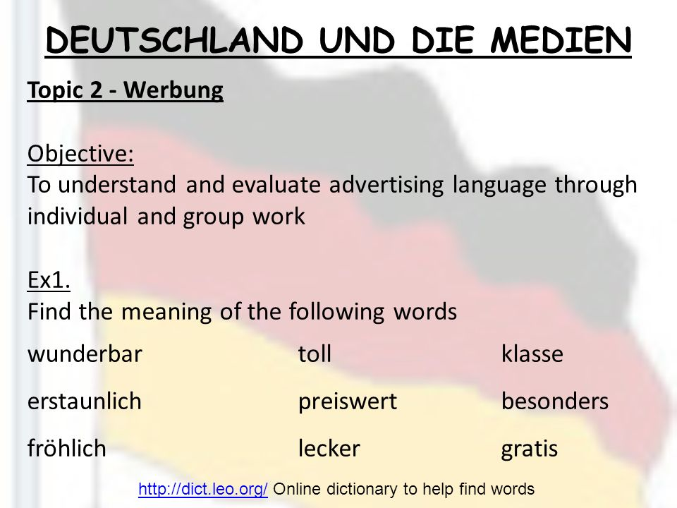 DEUTSCHLAND UND DIE MEDIEN Topic 2 - Werbung Objective: To understand and evaluate advertising language through individual and group work Ex1. Find th