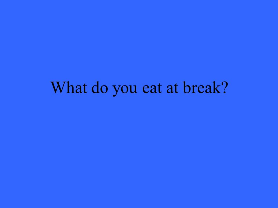 What do you eat at break